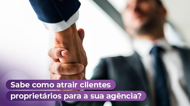 Sabe como atrair clientes proprietários para a sua agência?